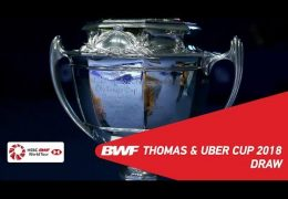 Badminton Unlimited | Thomas & Uber Cup Finals 2018 Draw | BWF 2018