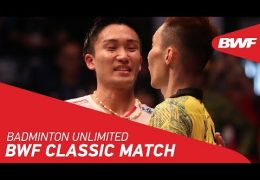 Badminton Unlimited 2019 | BWF Classic Match – Lee Chong Wei vs. Kento Momota | BWF 2019