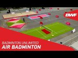 Badminton Unlimited 2019 | AirBadminton | BWF 2019